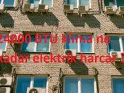 24000 BTU klima ne kadar elektrik harcar